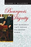 img - for Bourgeois Dignity: Why Economics Can't Explain the Modern World book / textbook / text book