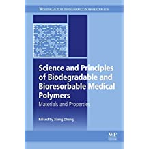 Science and Principles of Biodegradable and Bioresorbable Medical Polymers: Materials and Properties (Woodhead Publishing Series in Biomaterials)