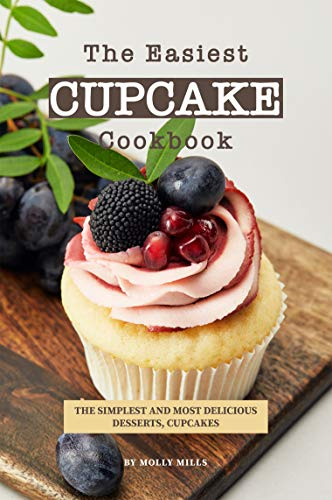 - The Easiest Cupcake Cookbook: The Simplest and most delicious Desserts, Cupcakes
