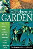 The Homebrewer's Garden: How to Easily Grow, Prepare and Use Your Own Hops, Brewing Herbs, Malts