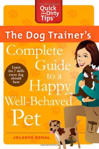 - The Dog Trainer's Complete Guide to a Happy, Well-Behaved Pet (Quick & Dirty Tips) by Jolanta Benal (2011-11-08)