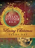 Living Christmas Every Day, Helen Steiner Rice, 1616263857