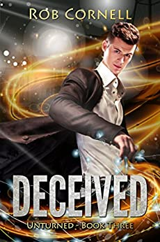 Deceived: An Urban Fantasy Novel (Unturned Book 3) by [Cornell, Rob]