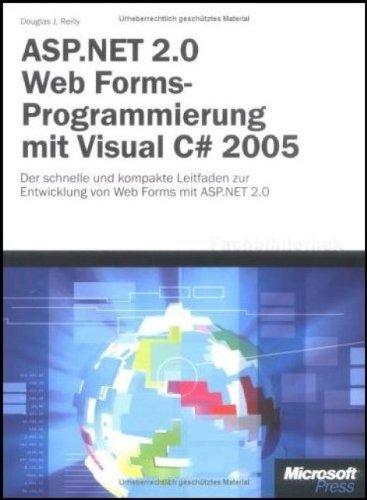 ASP.NET 2.0 Microsoft Web Forms-Programmierung mit Visual C# 2005: Der schnelle und kompakte Leitfaden zur Entwicklung von Web Forms mit ASP.NET 2.0 by Douglas J. Reilly (2006-02-05)