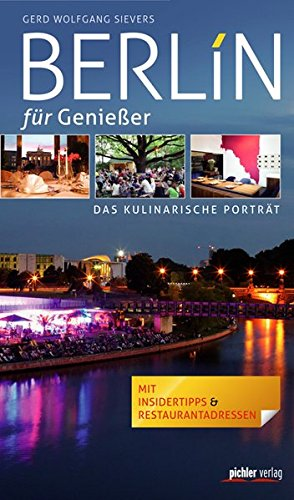 Berlin für Genießer: Das kulinarische Porträt