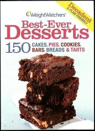 Weight Watchers Best-ever Desserts : 150 Cakes, Pies, Cookies, Bars, Breads & Tarts