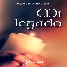 Mi legado [My Legacy] Audiobook by  Madre Teresa de Calcuta Narrated by Maria del Carmen Aguado, Ruben Carrillo