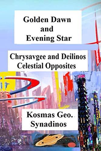 Golden Dawn and Evening Star: Chrysavgee and Deilinos - Celestial Opposites (Opposite Celestial Of)