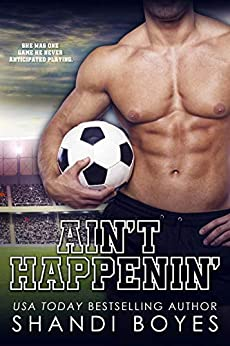 Ain't Happenin' (The Ballsy Boy Series Book 2) by [Boyes, Shandi]