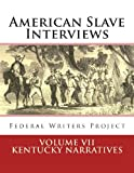 American Slave Interviews - Volume VII: Kentucky Narratives, Federal Writers' Project Staff, 1479102326