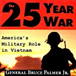 The 25-Year War: America's Military Role in Vietnam | General Bruce Palmer Jr.