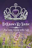 img - for He Knows My Name: And Now I Know Who I Am book / textbook / text book