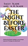 img - for The Night Before Easter: Delivering Easter baskets is not always easy but it always an adventure! book / textbook / text book