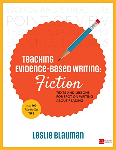 Teaching Evidence-Based Writing: Fiction: Texts and Lessons for Spot-On Writing About Reading (Corwin Literacy)