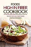 500 high fiber recipes - Foods High in Fiber Cookbook: List of High Fiber Foods for a Healthy Lifestyle - Recipes for High Fiber Foods