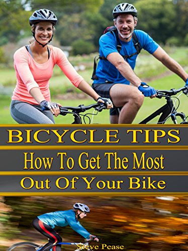 bicycle Tips: How to get the most out of your bike by [Pease, Steve]