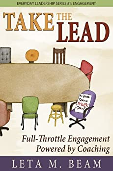 Take the Lead: Full-Throttle Engagement Powered by Coaching.  Everyday Leadership Series #1: Engagement. by [Beam, Leta]