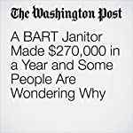 A BART Janitor Made $270,000 in a Year and Some People Are Wondering Why | Gene Marks