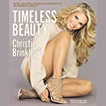 Timeless Beauty: Over 100 Tips, Secrets, and Shortcuts to Looking Great | Christie Brinkley