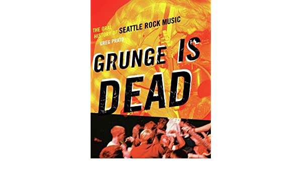 Grunge is dead the oral history of seattle rock music ebook greg grunge is dead the oral history of seattle rock music ebook greg prato amazon kindle store fandeluxe Choice Image