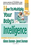 How to Multiply Your Baby's Intelligence, Glenn Doman and Janet Doman, 0757001831