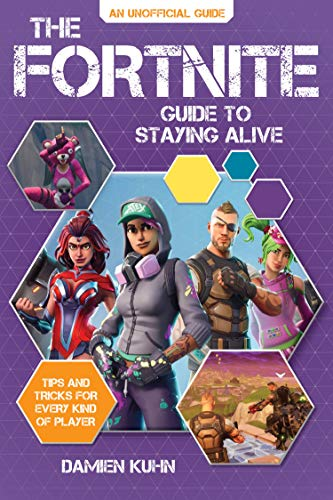 The Fortnite Guide to Staying Alive: Tips and Tricks for Every Kind of Player ()