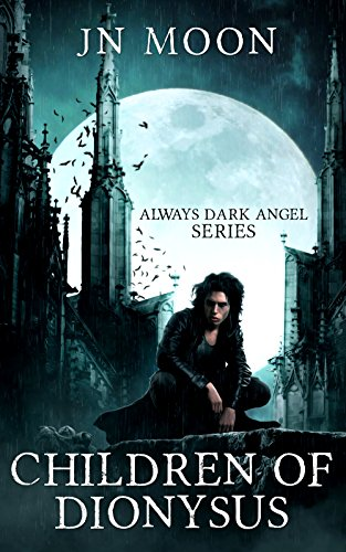 Children of Dionysus (Always Dark Angel Book 1) by [Moon, JN]