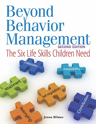 Beyond Behavior Management: The Six Life Skills Children Need Jenna Bilmes