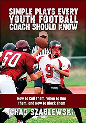Simple Plays Every Youth Football Coach Should Know Chad Szablewski 9781606794302 Amazon Com Books