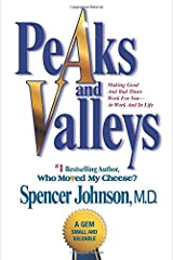 Peaks and Valleys: Making Good And Bad Times Work For You--At Work And In Life Paperback