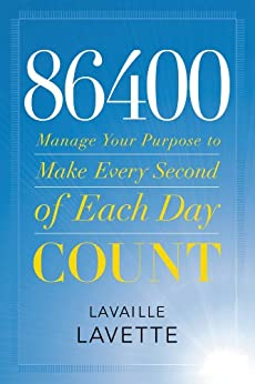 86400: Manage Your Purpose to Make Every Second of Each Day Count by [Lavette