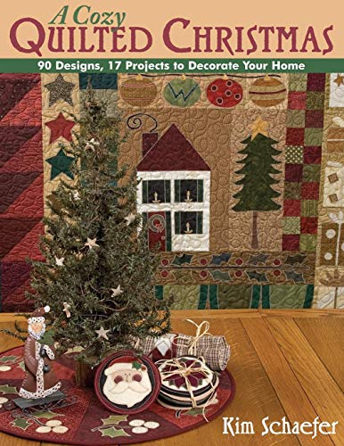 A Cozy Quilted Christmas: 90 Designs, 17 Projects to Decorate Your Home (Patterns Quilt Block Christmas Star)