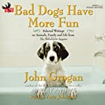 Bad Dogs Have More Fun : Selected Writings on Family, Animals and Life from the Philadelphia Inquirer | John Grogan