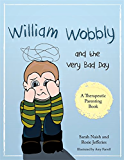 William Wobbly and the Very Bad Day: A story about when feelings become too big (Therapeutic Parenting Books)