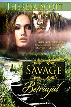 Savage Betrayal (Canoes in the Mist Book 1) by [Scott, Theresa]