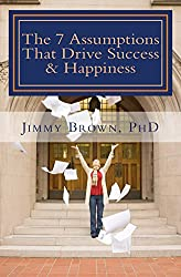 The 7 Assumptions That Drive Success & Happiness