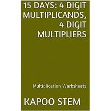 15 Multiplication Worksheets with 4-Digit Multiplicands, 4-Digit Multipliers: Math Practice Workbook (15 Days Math Multiplication Series 13)