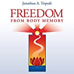 Freedom from Body Memory: Awaken the Courage to Let Go of the Past | Jonathan Tripodi