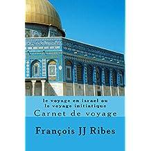 VOYAGE EN ISRAEL OU LE VOYAGE INITIATIQUE: Carnet de voyage (French Edition)