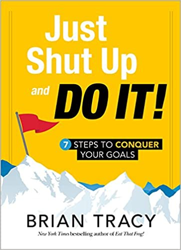 8e78d1979ecd6 Just Shut Up and Do It  7 Steps to Conquer Your Goals  Brian Tracy   0760789263903  Amazon.com  Books