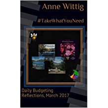 #TakeWhatYouNeed: Daily Budgeting Reflections, March 2017 (Daily Bites, 2017 Book 3)