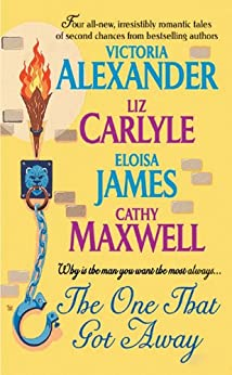 The One That Got Away by [Alexander, Victoria, James, Eloisa, Maxwell, Cathy, Carlyle, Liz]