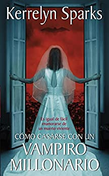 Cómo casarse con un vampiro millonario: Es igual de fácil enamorarse de un muerto viviente (Love at Stake) (Spanish Edition) by [Sparks, Kerrelyn]
