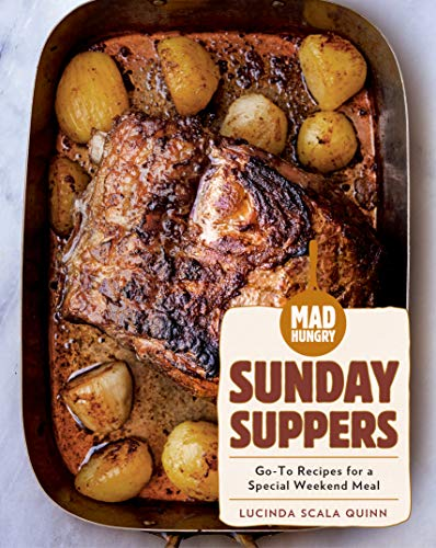 Mad Hungry: Sunday Suppers: Go-To Recipes for a Special Weekend Meal (The Artisanal Kitchen) by Lucinda Scala Quinn