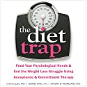 The Diet Trap: Feed Your Psychological Needs and End the Weight Loss Struggle Using Acceptance and Commitment Therapy Audiobook by Jason Lillis PhD, JoAnne Dahl PhD, Sandra M. Weineland PhD Narrated by Stephen Paul Aulridge Jr.