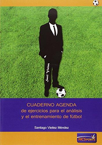 Descargar Libro Cuaderno Agenda De Ejercicios Para El Análisis Y El Entrenamiento De Fútbol Santiago Vieitez Méndez