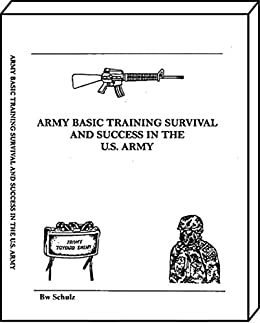 Army Basic Training Survival and Success in the US Army by [Schulz, B.W.]