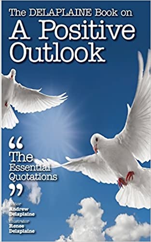 Book The Delaplaine Book on a Positive Outlook - The Essential Quotations (Delaplaine Essential Quotations)