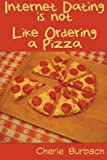 Internet Dating Is Not Like Ordering a Pizza: How to Write an Internet Profile That Gets Results