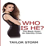 Who Is He?: The Black Hoax: An Identity Crisis: Who--?, Book 6 | Taylor Storm